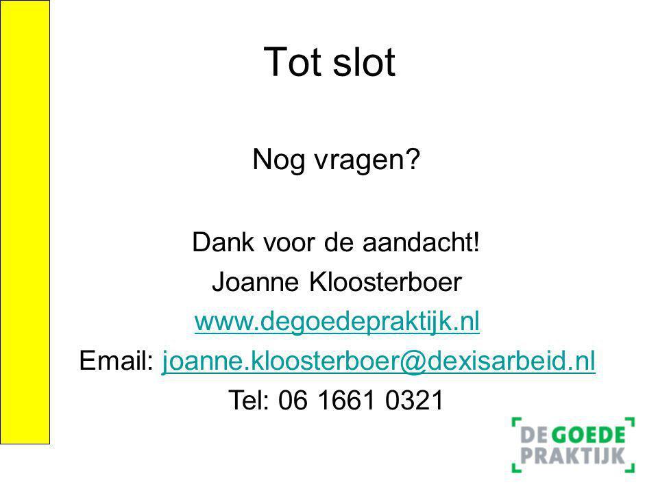 Tot slot Nog vragen? Dank voor de aandacht! Joanne Kloosterboer www.degoedepraktijk.nl Email: joanne.kloosterboer@dexisarbeid.nljoanne.kloosterboer@de