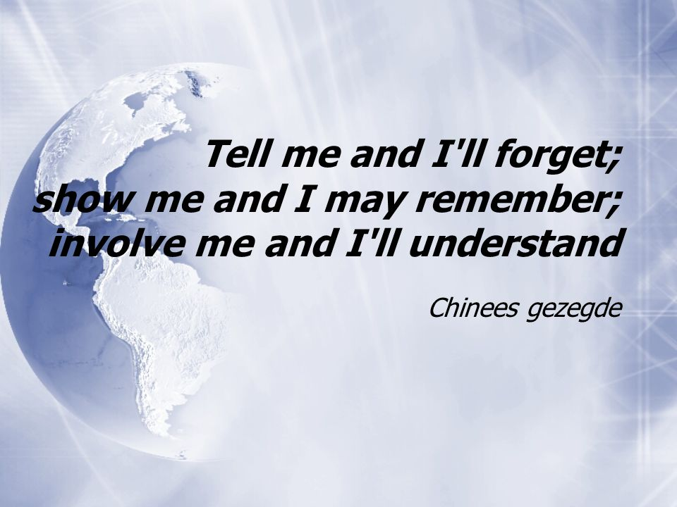 Tell me and I'll forget; show me and I may remember; involve me and I'll understand Chinees gezegde