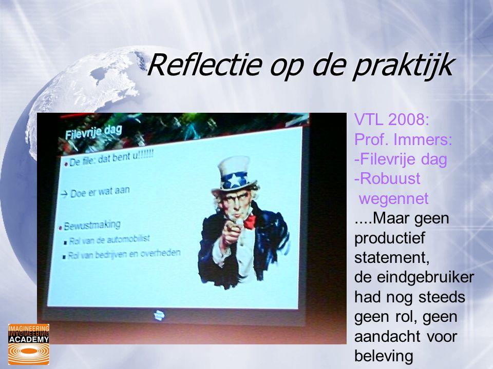 Reflectie op de praktijk VTL 2008: Prof. Immers: -Filevrije dag -Robuust wegennet....Maar geen productief statement, de eindgebruiker had nog steeds g