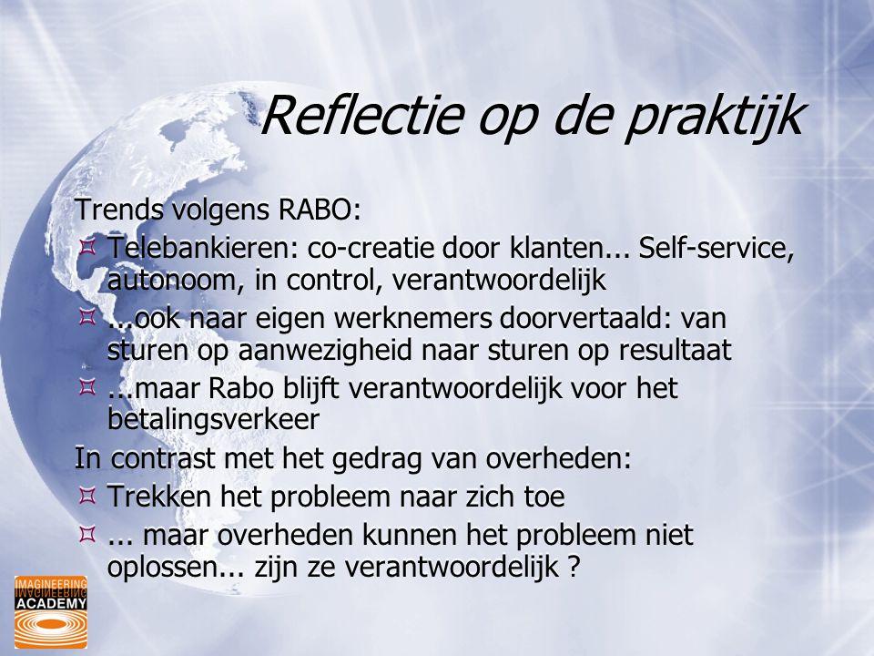 Reflectie op de praktijk Trends volgens RABO:  Telebankieren: co-creatie door klanten... Self-service, autonoom, in control, verantwoordelijk ...ook