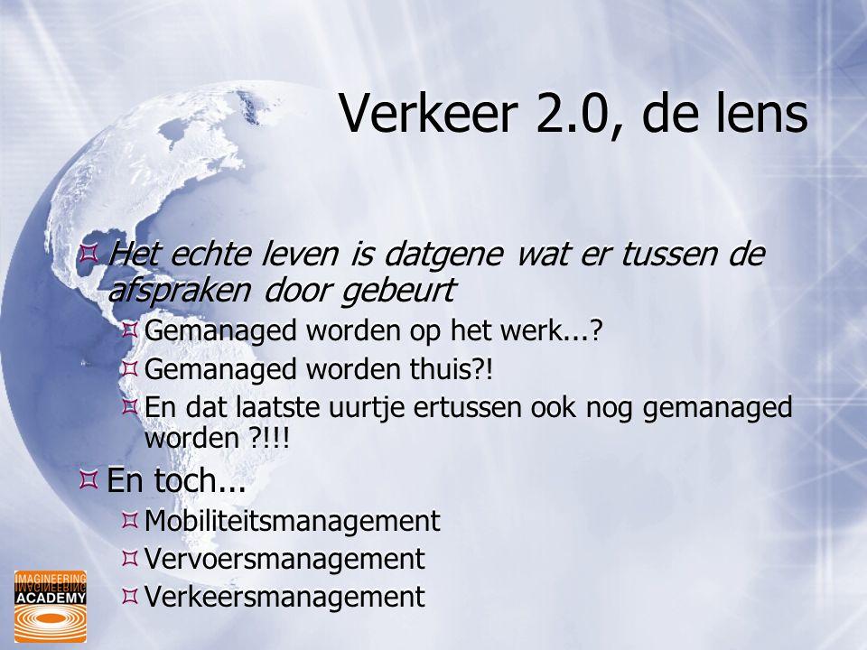 Verkeer 2.0, de lens  Het echte leven is datgene wat er tussen de afspraken door gebeurt  Gemanaged worden op het werk...?  Gemanaged worden thuis?