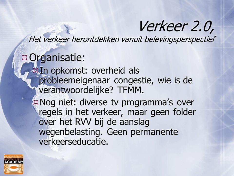 Verkeer 2.0, Het verkeer herontdekken vanuit belevingsperspectief  Organisatie:  In opkomst: overheid als probleemeigenaar congestie, wie is de verantwoordelijke.