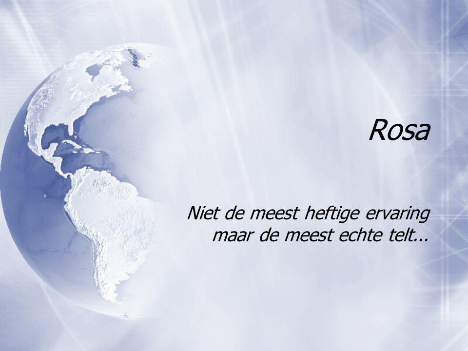 Rosa Niet de meest heftige ervaring maar de meest echte telt...