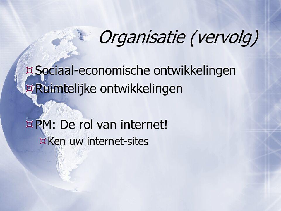 Organisatie (vervolg)  Sociaal-economische ontwikkelingen  Ruimtelijke ontwikkelingen  PM: De rol van internet.