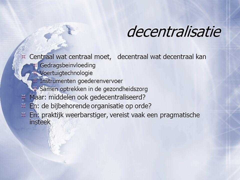 decentralisatie  Centraal wat centraal moet, decentraal wat decentraal kan  Gedragsbeinvloeding  Voertuigtechnologie  Instrumenten goederenvervoer  Samen optrekken in de gezondheidszorg  Maar: middelen ook gedecentraliseerd.