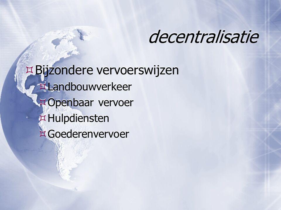decentralisatie  Bijzondere vervoerswijzen  Landbouwverkeer  Openbaar vervoer  Hulpdiensten  Goederenvervoer  Bijzondere vervoerswijzen  Landbo