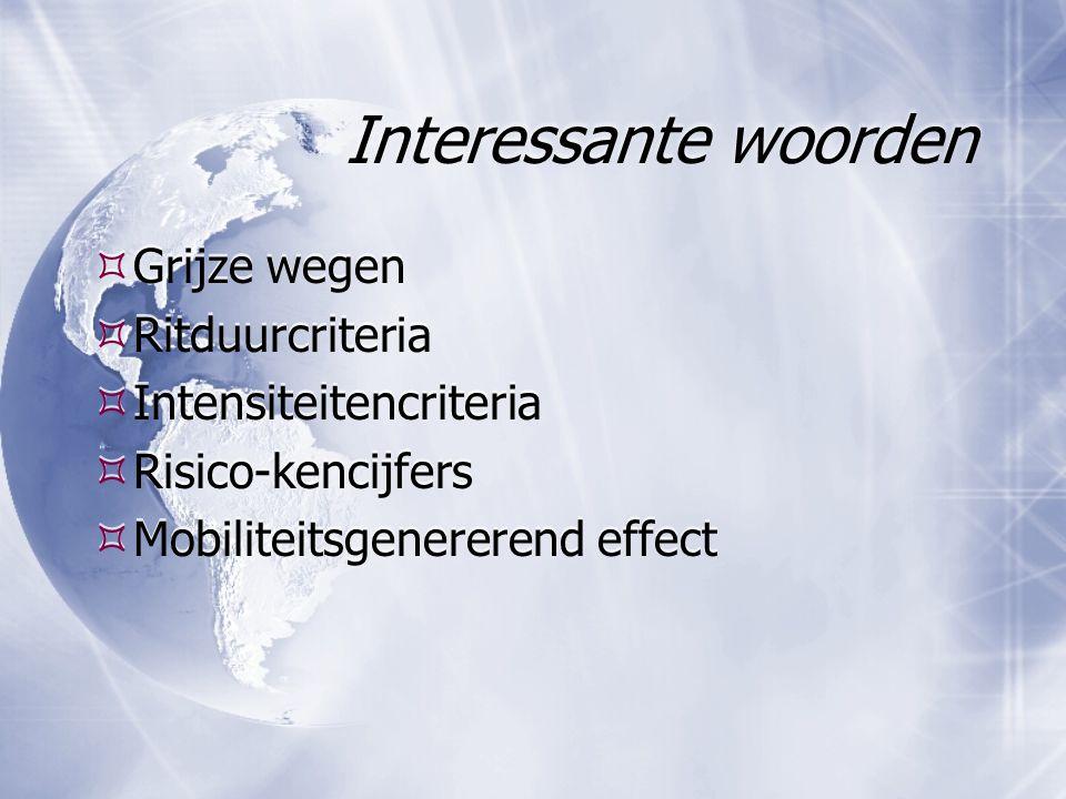 Interessante woorden  Grijze wegen  Ritduurcriteria  Intensiteitencriteria  Risico-kencijfers  Mobiliteitsgenererend effect  Grijze wegen  Ritd
