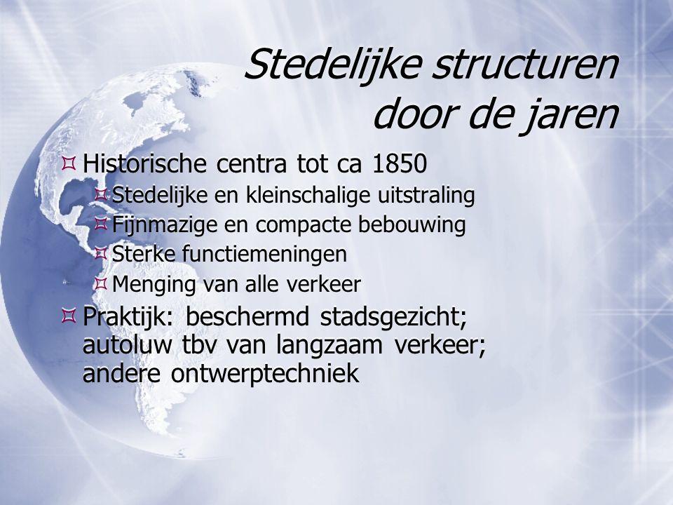 Stedelijke structuren door de jaren  Historische centra tot ca 1850  Stedelijke en kleinschalige uitstraling  Fijnmazige en compacte bebouwing  St