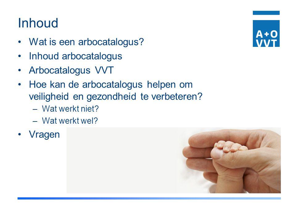 Inhoud Wat is een arbocatalogus? Inhoud arbocatalogus Arbocatalogus VVT Hoe kan de arbocatalogus helpen om veiligheid en gezondheid te verbeteren? –Wa