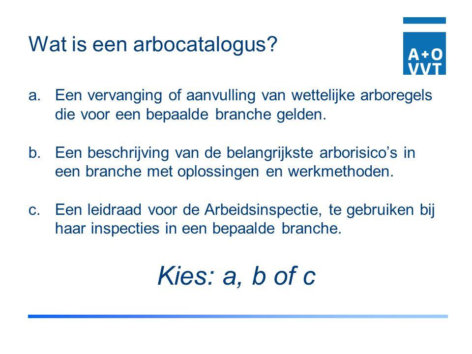 Wat is een arbocatalogus? a.Een vervanging of aanvulling van wettelijke arboregels die voor een bepaalde branche gelden. b.Een beschrijving van de bel