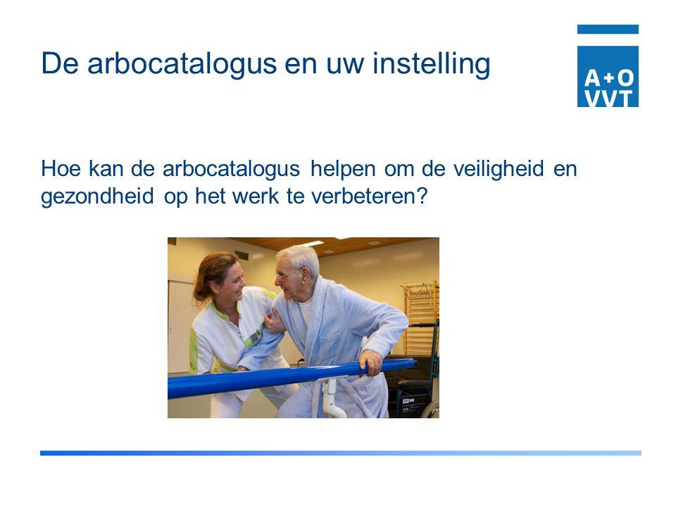 De arbocatalogus en uw instelling Hoe kan de arbocatalogus helpen om de veiligheid en gezondheid op het werk te verbeteren?