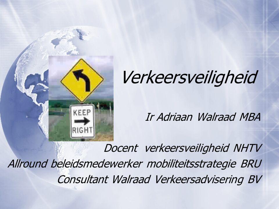 Verkeersveiligheid Ir Adriaan Walraad MBA Docent verkeersveiligheid NHTV Allround beleidsmedewerker mobiliteitsstrategie BRU Consultant Walraad Verkee