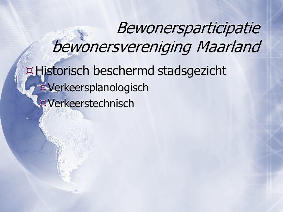 Bewonersparticipatie bewonersvereniging Maarland  Historisch beschermd stadsgezicht  Verkeersplanologisch  Verkeerstechnisch  Historisch beschermd stadsgezicht  Verkeersplanologisch  Verkeerstechnisch