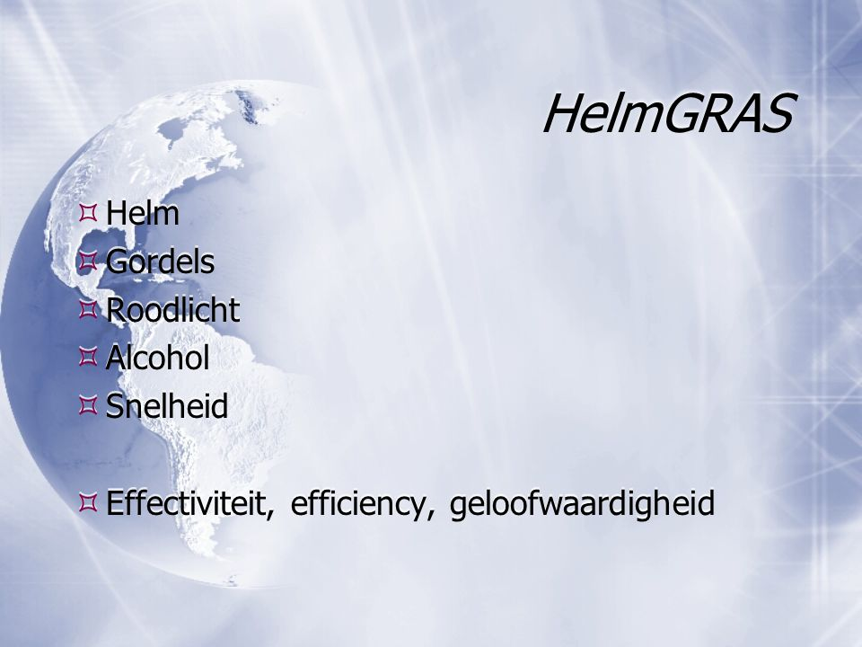 HelmGRAS  Helm  Gordels  Roodlicht  Alcohol  Snelheid  Effectiviteit, efficiency, geloofwaardigheid  Helm  Gordels  Roodlicht  Alcohol  Sne