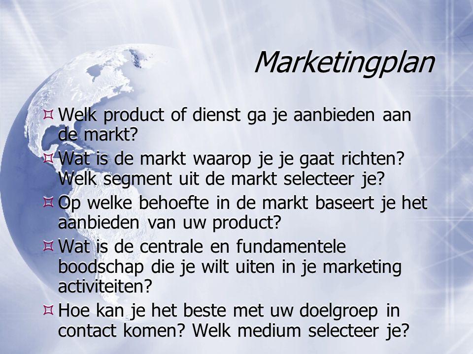 Marketingplan  Welk product of dienst ga je aanbieden aan de markt?  Wat is de markt waarop je je gaat richten? Welk segment uit de markt selecteer