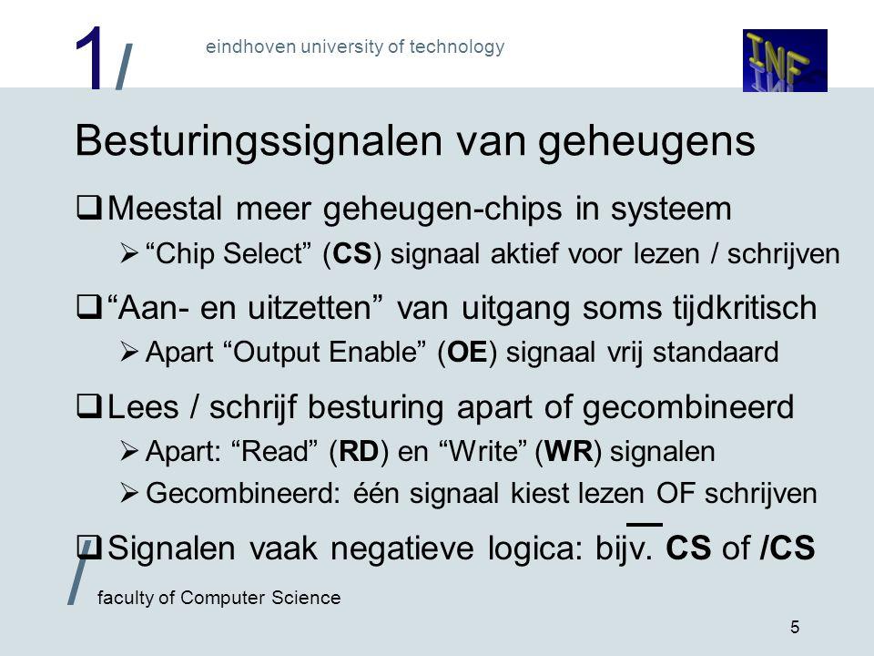 1/1/ eindhoven university of technology / faculty of Computer Science 6 Organisatie van geheugenchips  Adresdecodering: veel adressen, weinig pinnen .