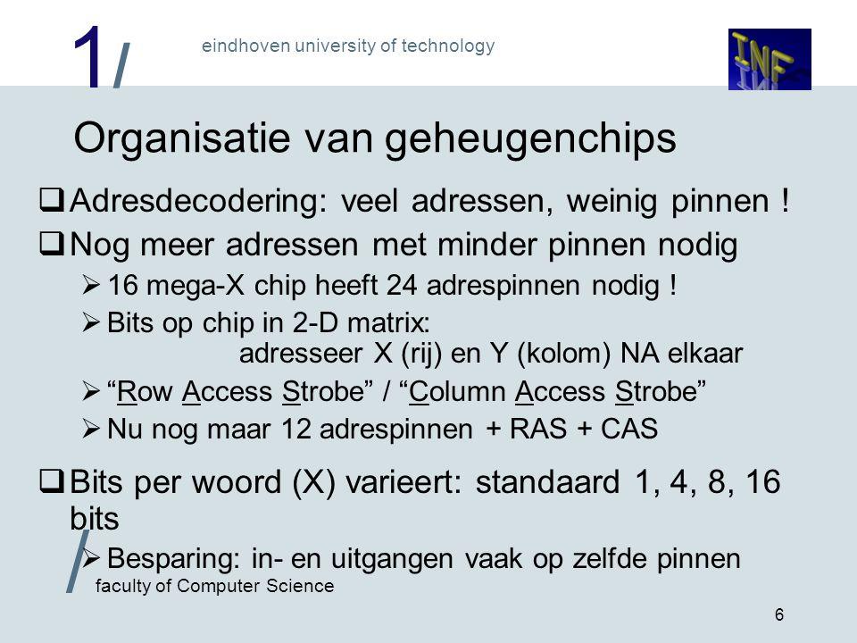 1/1/ eindhoven university of technology / faculty of Computer Science 7 Typen geheugen  Lees / schrijf geheugens met willekeurige toegang: Random Access Memory (RAM)  Statisch RAM : echte flip-flops .