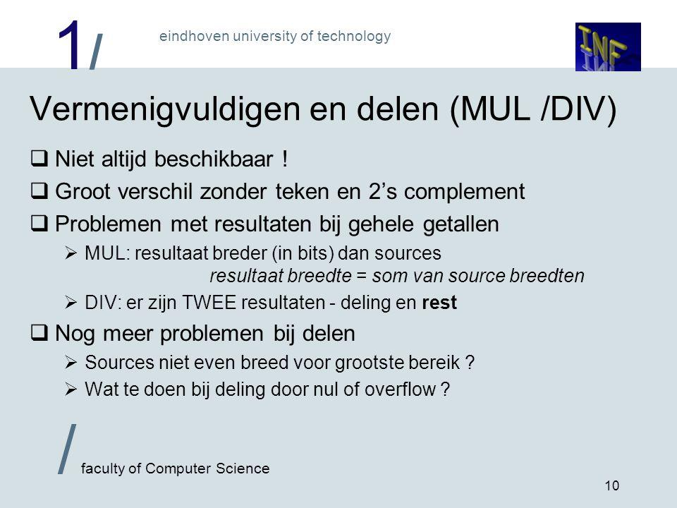 1/1/ eindhoven university of technology / faculty of Computer Science 10 Vermenigvuldigen en delen (MUL /DIV)  Niet altijd beschikbaar .