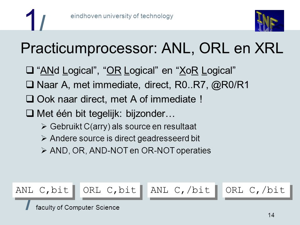 "1/1/ eindhoven university of technology / faculty of Computer Science 14 Practicumprocessor: ANL, ORL en XRL  ""ANd Logical"", ""OR Logical"" en ""XoR Log"