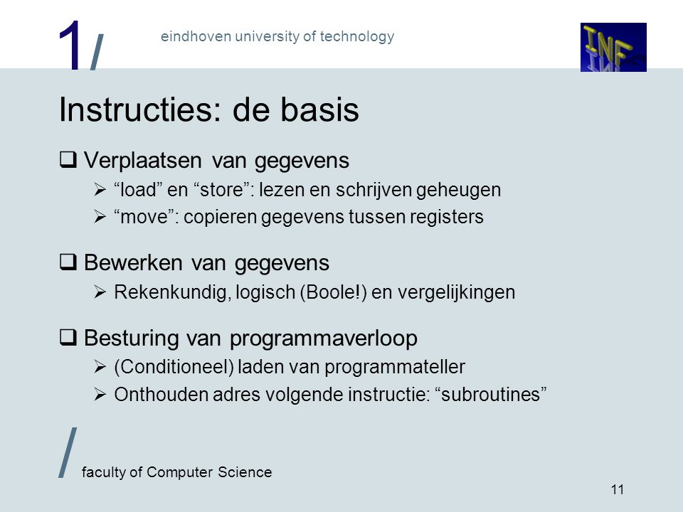 "1/1/ eindhoven university of technology / faculty of Computer Science 11 Instructies: de basis  Verplaatsen van gegevens  ""load"" en ""store"": lezen e"