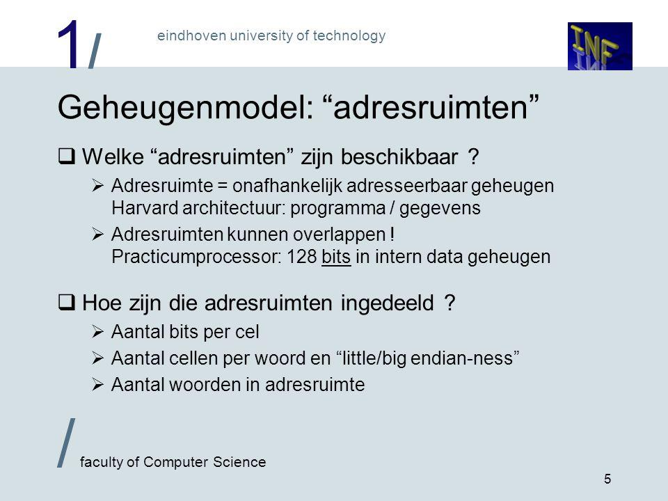 1/1/ eindhoven university of technology / faculty of Computer Science 5 Geheugenmodel: adresruimten  Welke adresruimten zijn beschikbaar .