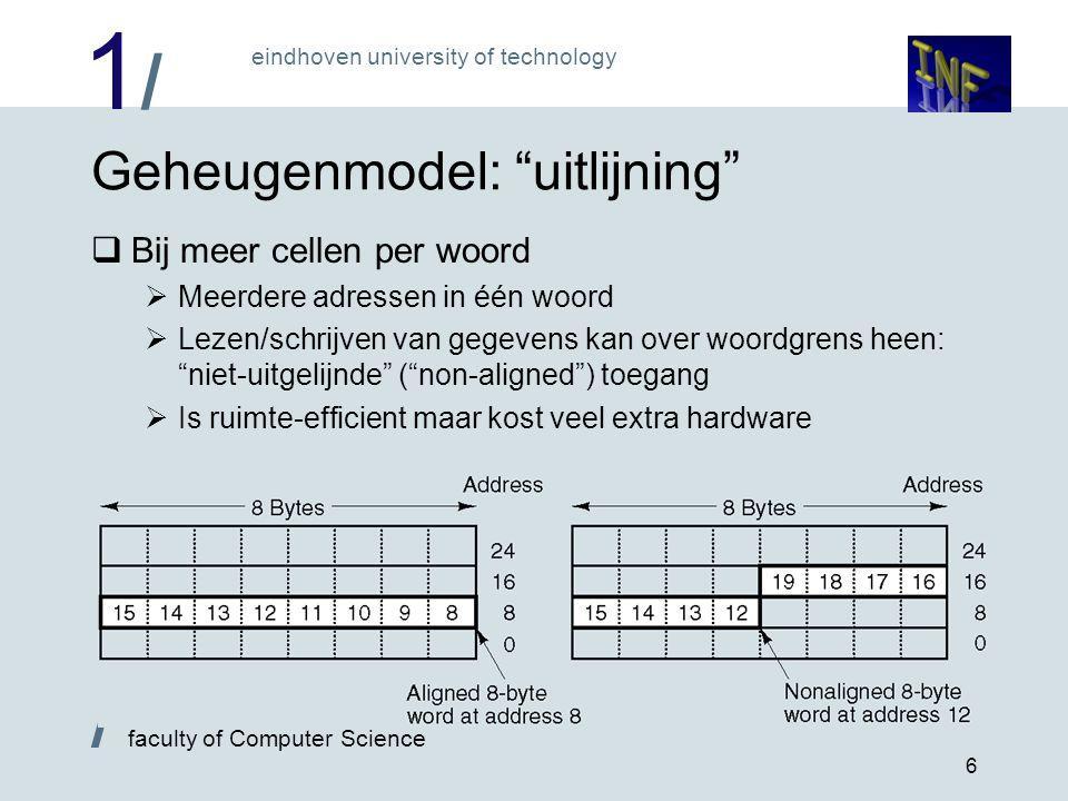 """1/1/ eindhoven university of technology / faculty of Computer Science 6 Geheugenmodel: """"uitlijning""""  Bij meer cellen per woord  Meerdere adressen in"""