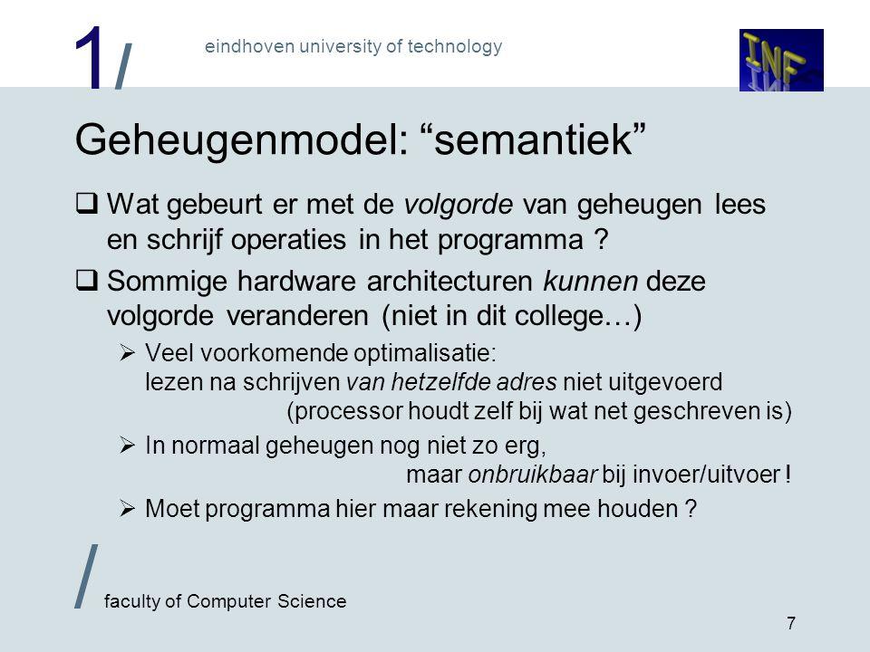1/1/ eindhoven university of technology / faculty of Computer Science 7 Geheugenmodel: semantiek  Wat gebeurt er met de volgorde van geheugen lees en schrijf operaties in het programma .