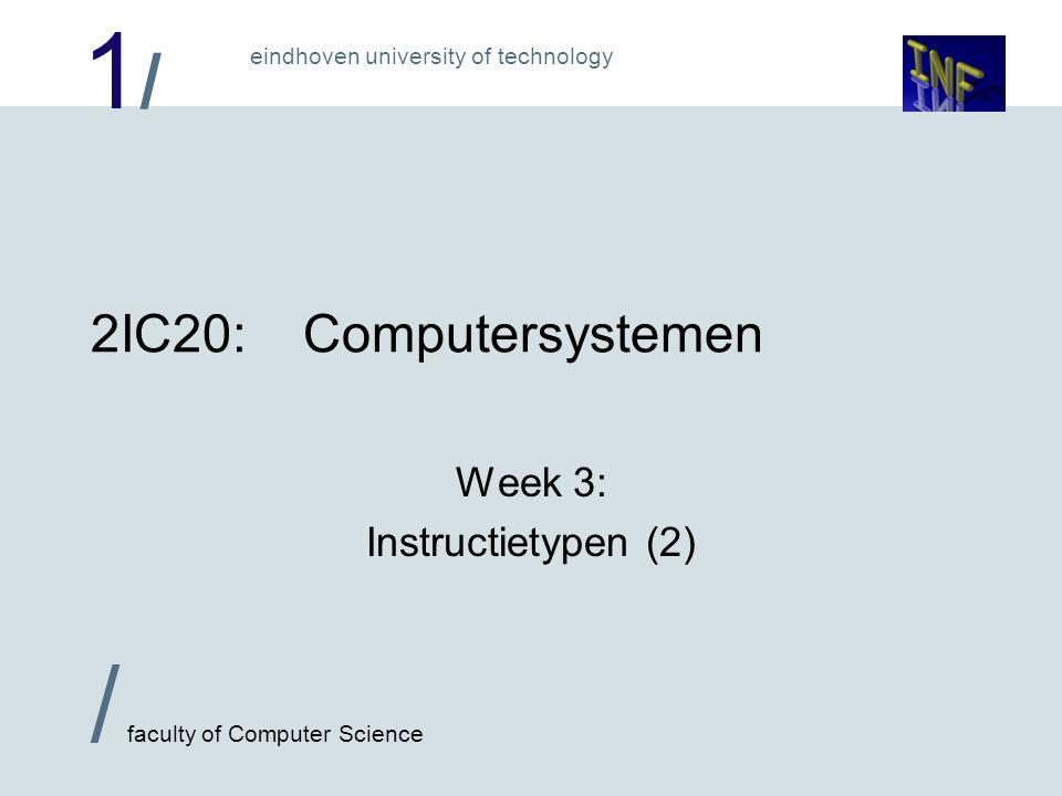 1/1/ eindhoven university of technology / faculty of Computer Science 2 Vergelijkingen  Waarden moeten vergeleken kunnen worden  gelijk, niet gelijk, groter, kleiner, kleiner of gelijk…..