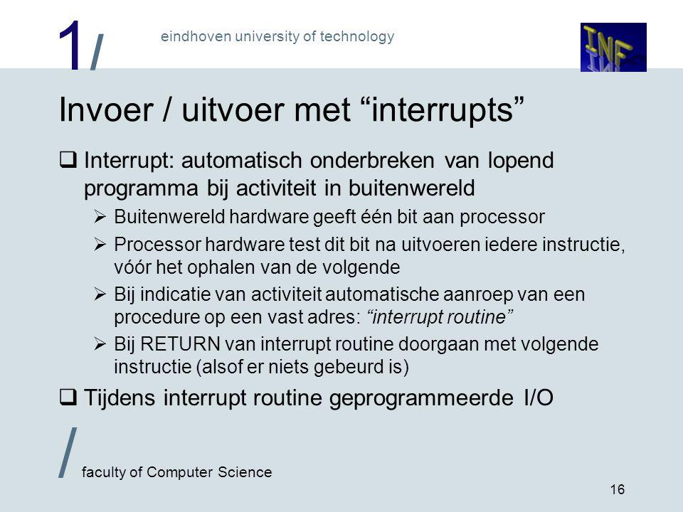 """1/1/ eindhoven university of technology / faculty of Computer Science 16 Invoer / uitvoer met """"interrupts""""  Interrupt: automatisch onderbreken van lo"""