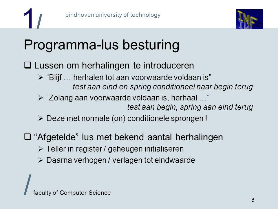 1/1/ eindhoven university of technology / faculty of Computer Science 9 Afgetelde lussen (vervolg)  Oppassen met berekende begin / eind waarden  Omhoog of omlaag tellen .