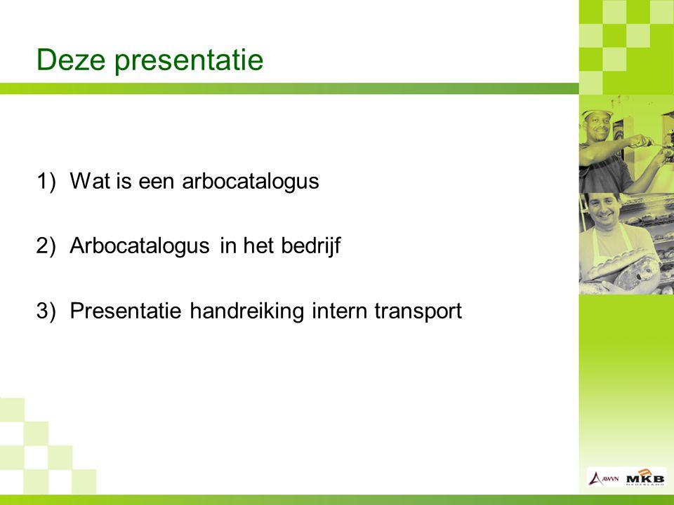 Deze presentatie 1)Wat is een arbocatalogus 2)Arbocatalogus in het bedrijf 3)Presentatie handreiking intern transport