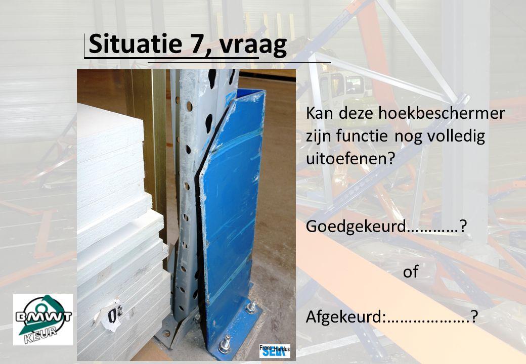 Situatie 7, vraag Kan deze hoekbeschermer zijn functie nog volledig uitoefenen.
