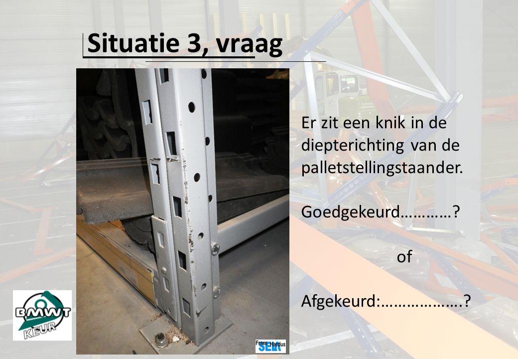 Situatie 3, vraag Er zit een knik in de diepterichting van de palletstellingstaander.