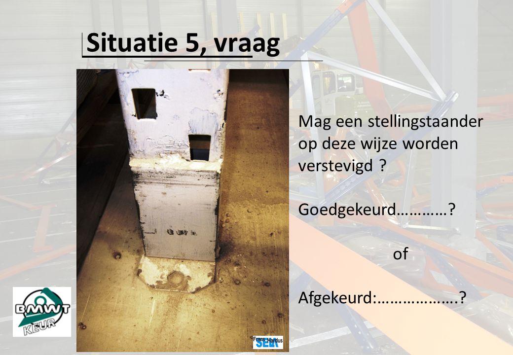 Situatie 5, vraag Mag een stellingstaander op deze wijze worden verstevigd .