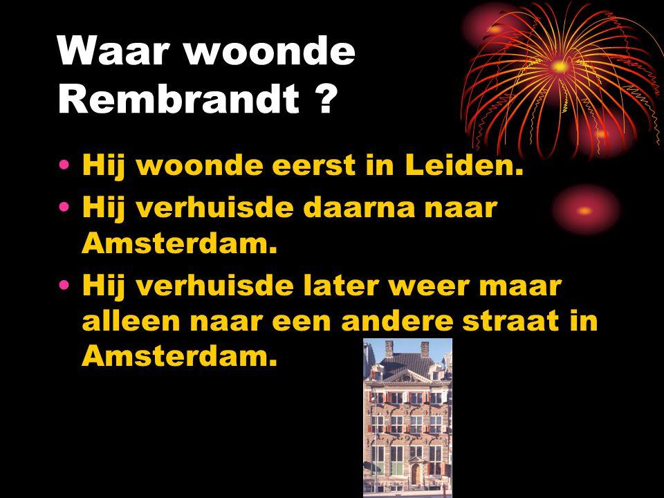 Waar woonde Rembrandt .Hij woonde eerst in Leiden.