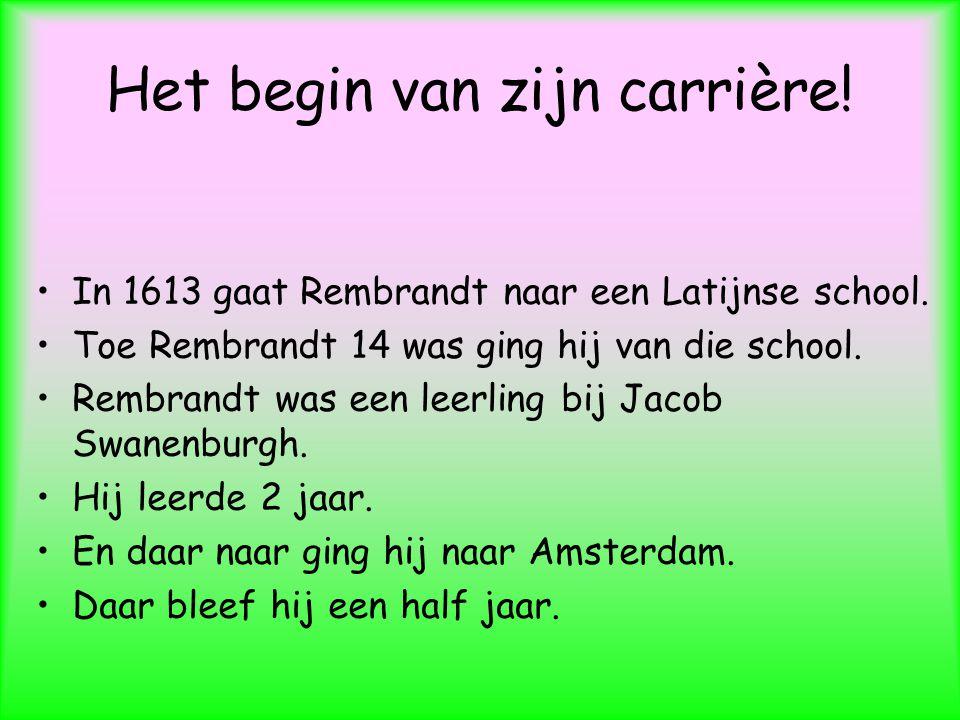 Het begin van zijn carrière.In 1613 gaat Rembrandt naar een Latijnse school.