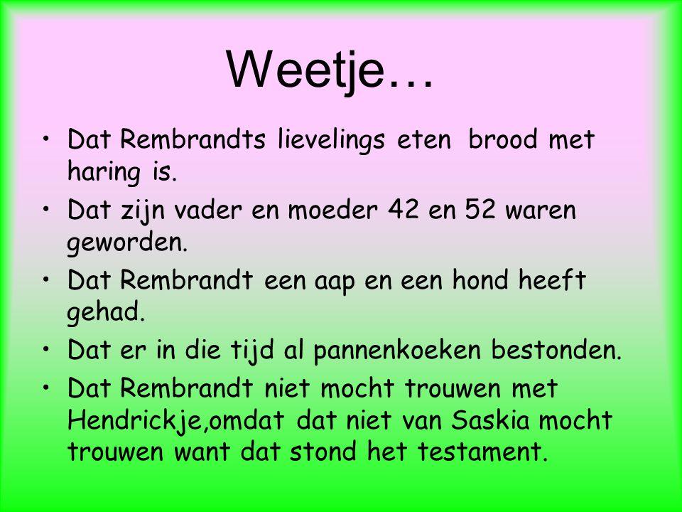 Weetje… Dat Rembrandts lievelings eten brood met haring is.