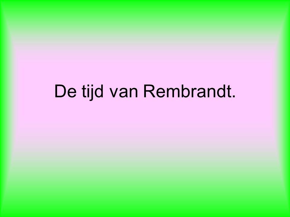De tijd van Rembrandt.