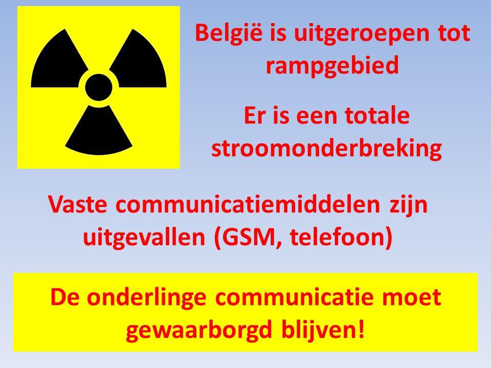 België is uitgeroepen tot rampgebied Er is een totale stroomonderbreking Vaste communicatiemiddelen zijn uitgevallen (GSM, telefoon) De onderlinge communicatie moet gewaarborgd blijven!