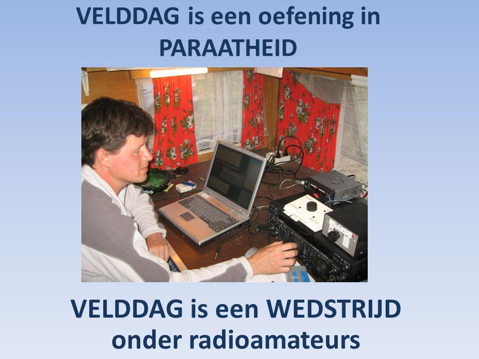 VELDDAG is een oefening in PARAATHEID VELDDAG is een WEDSTRIJD onder radioamateurs