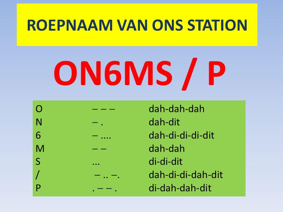 ROEPNAAM VAN ONS STATION ON6MS / P O    dah-dah-dah N .dah-dit 6 ....dah-di-di-di-dit M   dah-dah S...di-di-dit / ..