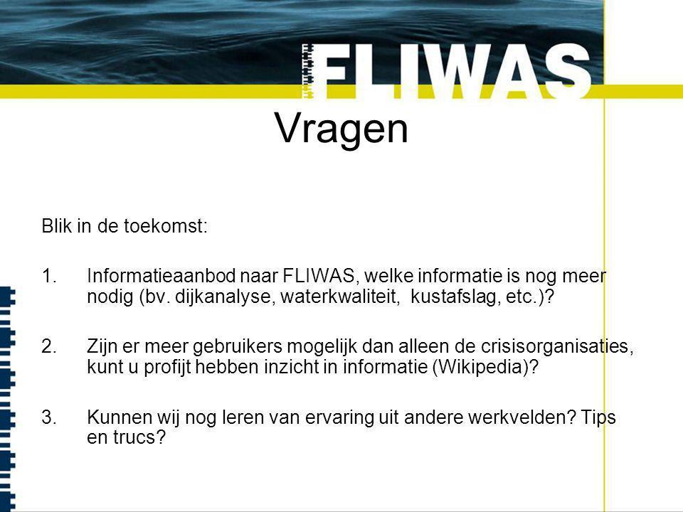Vragen Blik in de toekomst: 1.Informatieaanbod naar FLIWAS, welke informatie is nog meer nodig (bv.