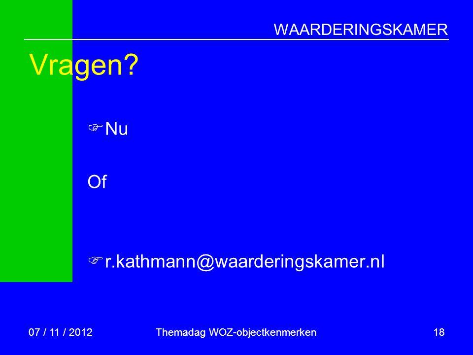 WAARDERINGSKAMER Themadag WOZ-objectkenmerken18 Vragen?  Nu Of  r.kathmann@waarderingskamer.nl 07 / 11 / 2012