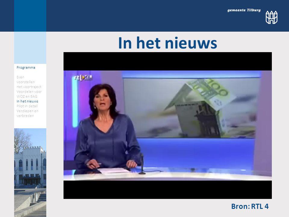 Programma Even voorstellen Het voortraject Voordelen voor WOZ en BAG In het nieuws Pilot in detail Verdiepen en verbreden In het nieuws Bron: RTL 4