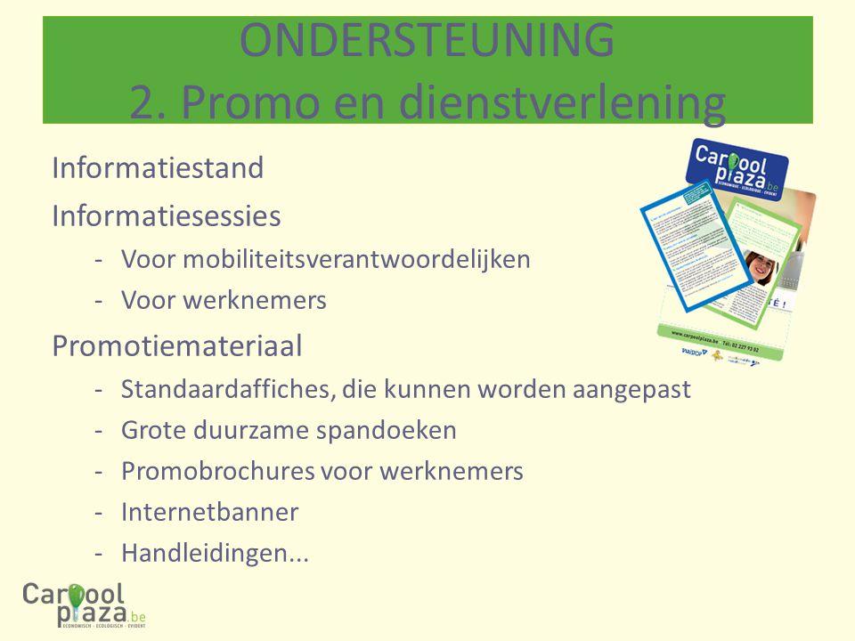 Informatiestand Informatiesessies -Voor mobiliteitsverantwoordelijken -Voor werknemers Promotiemateriaal -Standaardaffiches, die kunnen worden aangepast -Grote duurzame spandoeken -Promobrochures voor werknemers -Internetbanner -Handleidingen...