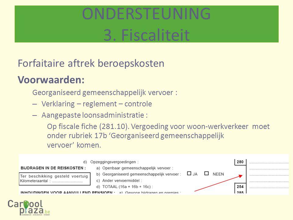 Forfaitaire aftrek beroepskosten Voorwaarden: Georganiseerd gemeenschappelijk vervoer : – Verklaring – reglement – controle – Aangepaste loonsadministratie : Op fiscale fiche (281.10).