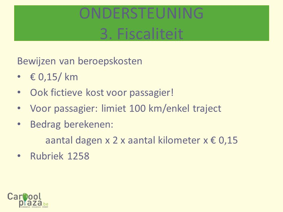 Bewijzen van beroepskosten € 0,15/ km Ook fictieve kost voor passagier.