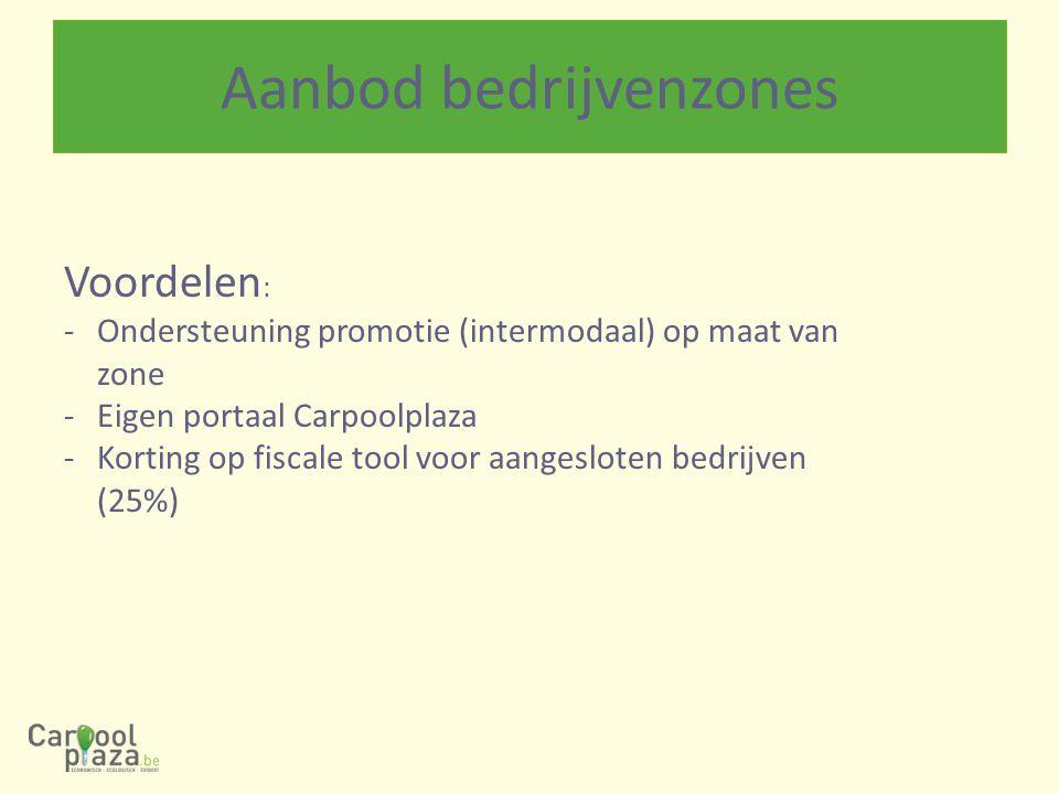 Voordelen : -Ondersteuning promotie (intermodaal) op maat van zone -Eigen portaal Carpoolplaza -Korting op fiscale tool voor aangesloten bedrijven (25%)