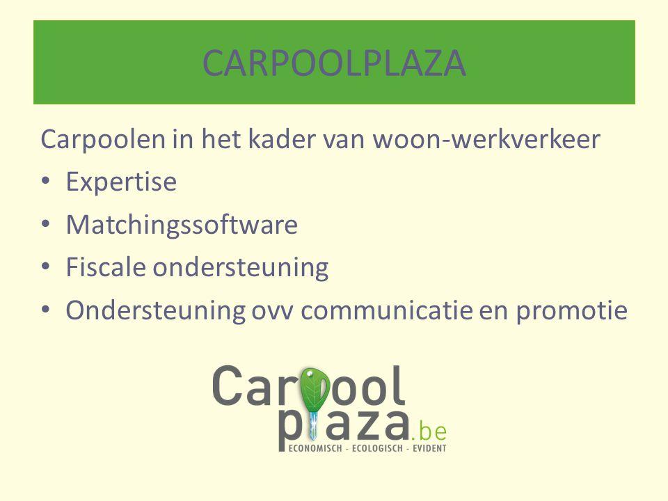 Carpoolen in het kader van woon-werkverkeer Expertise Matchingssoftware Fiscale ondersteuning Ondersteuning ovv communicatie en promotie CARPOOLPLAZA