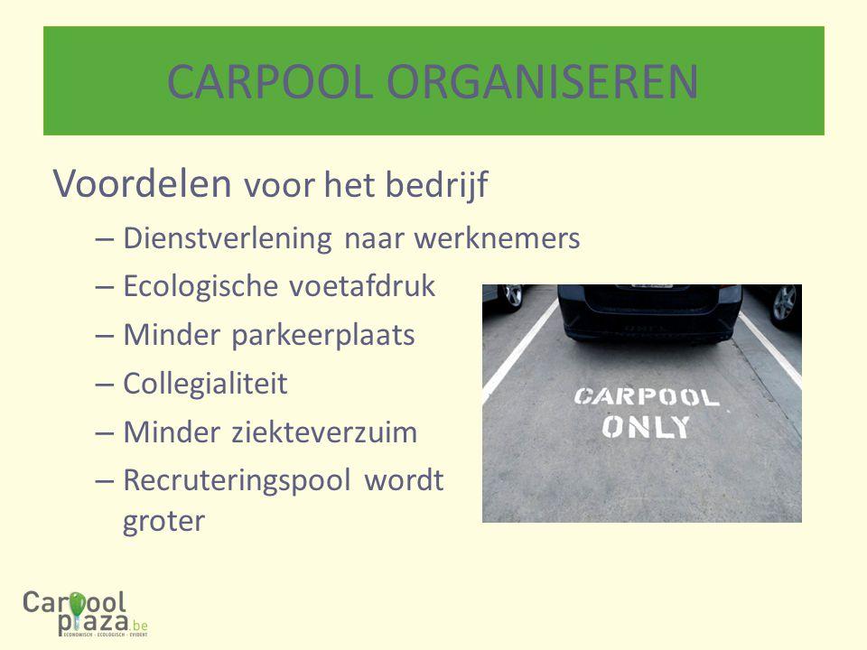 CARPOOL ORGANISEREN Voordelen voor het bedrijf – Dienstverlening naar werknemers – Ecologische voetafdruk – Minder parkeerplaats – Collegialiteit – Minder ziekteverzuim – Recruteringspool wordt groter